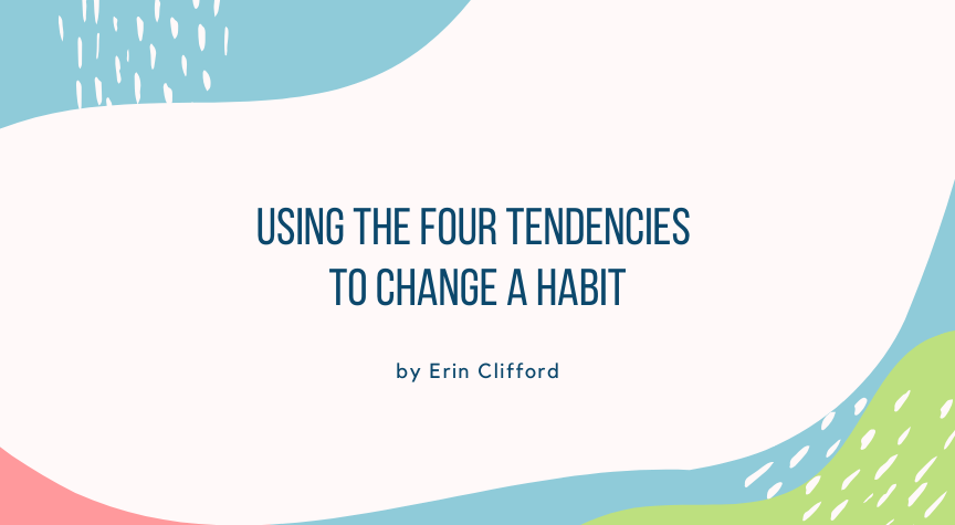 Using the Four Tendencies to Change a Habit
