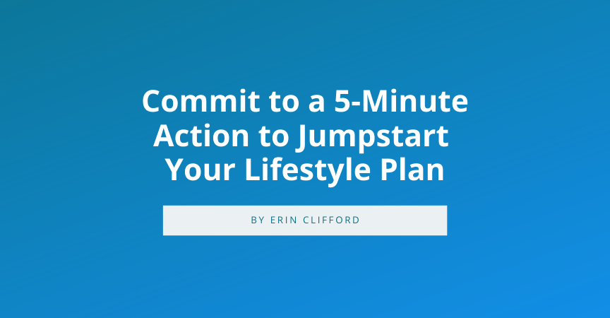 Commit to a 5-Minute Action to Jumpstart Your Lifestyle Plan