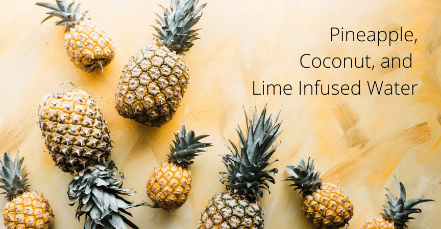 Pineapple, Coconut, and Lime Infused Water