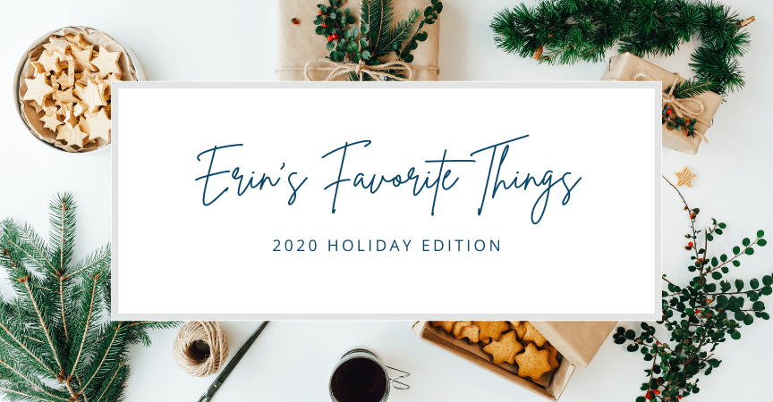 Erin's Favorite Things – 2020 Holiday Edition