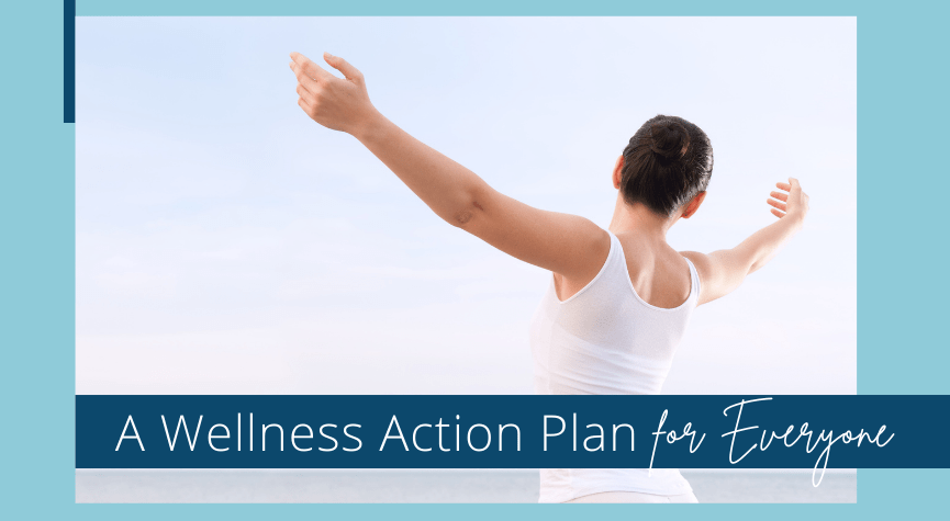 A Wellness Action Plan for Everyone
