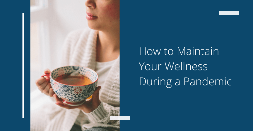 How to Maintain Your Wellness During a Pandemic