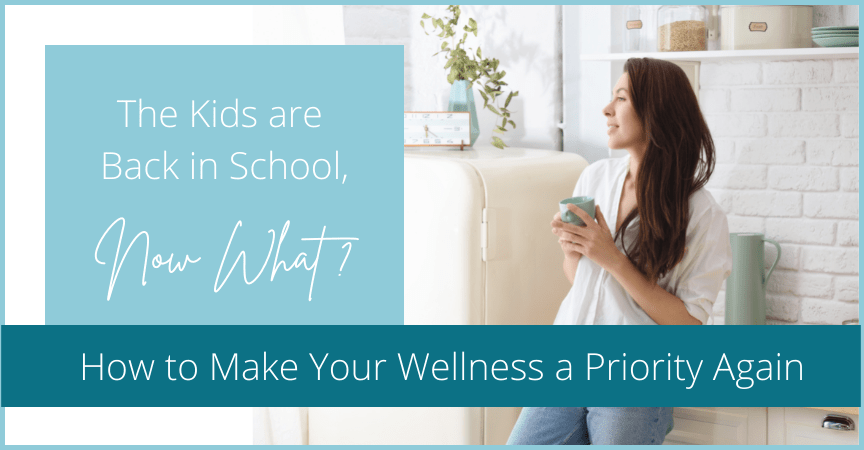 The Kids are Back in School, Now What? How to Make Your Wellness a Priority Again