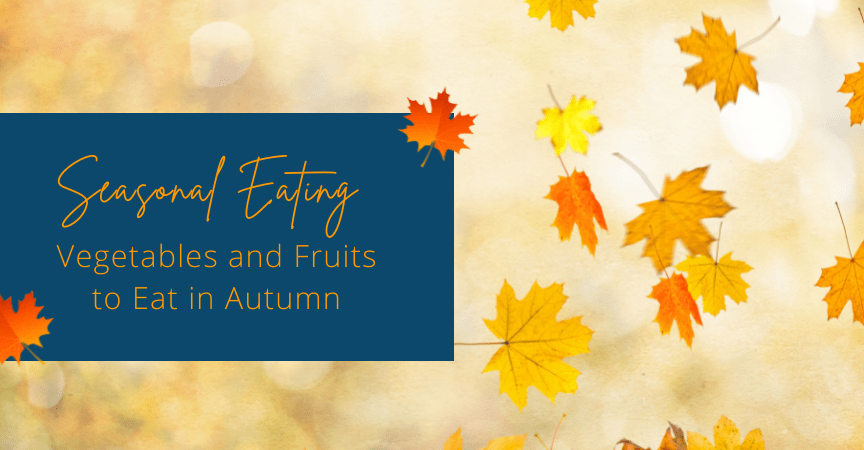 Seasonal Eating: Vegetables and Fruits to Eat in Autumn